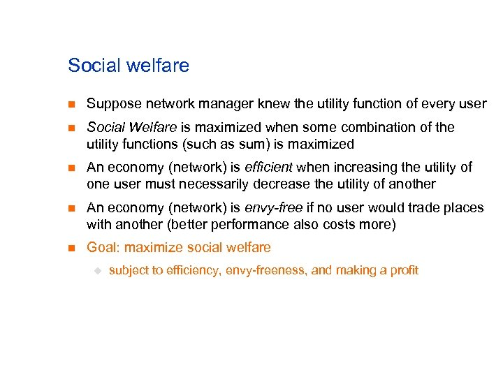 Social welfare n Suppose network manager knew the utility function of every user n