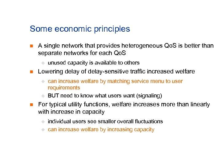 Some economic principles n A single network that provides heterogeneous Qo. S is better