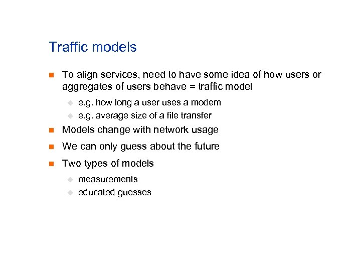 Traffic models n To align services, need to have some idea of how users