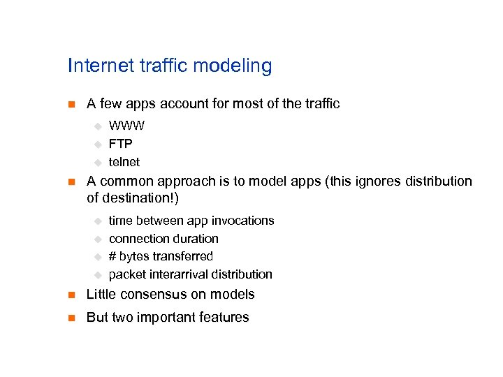 Internet traffic modeling n A few apps account for most of the traffic u