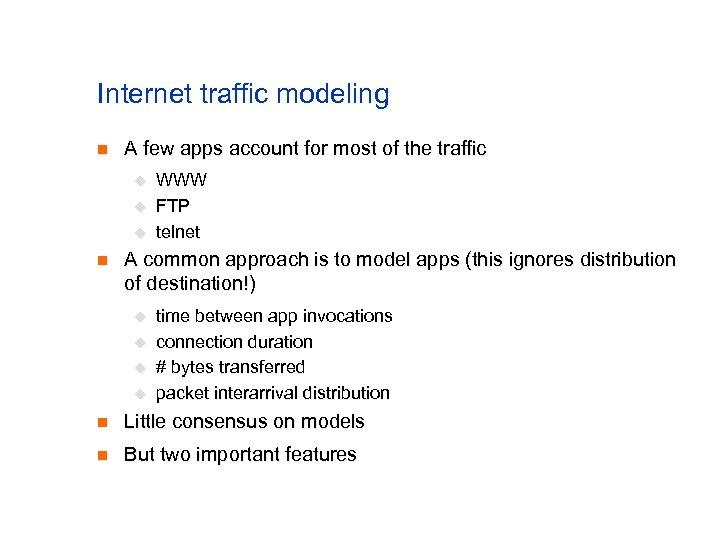 Internet traffic modeling n A few apps account for most of the traffic u