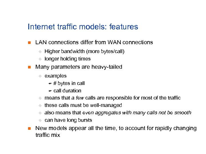 Internet traffic models: features n LAN connections differ from WAN connections u u n
