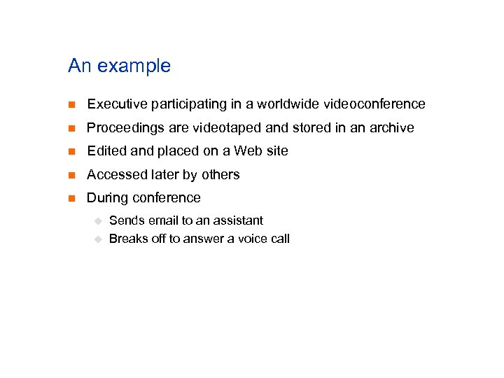 An example n Executive participating in a worldwide videoconference n Proceedings are videotaped and