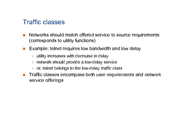 Traffic classes n Networks should match offered service to source requirements (corresponds to utility