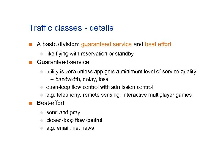 Traffic classes - details n A basic division: guaranteed service and best effort u