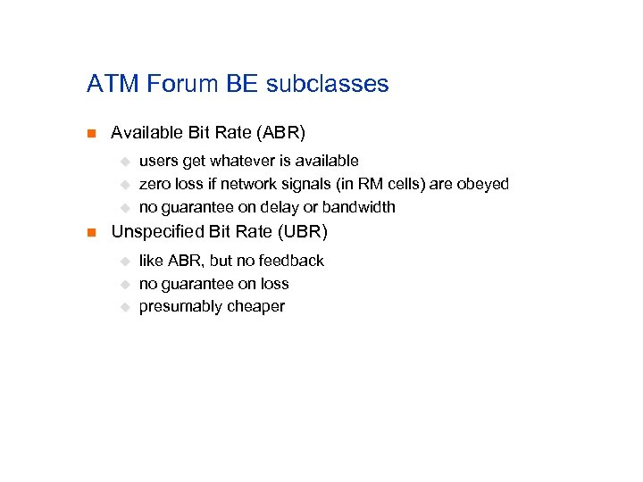 ATM Forum BE subclasses n Available Bit Rate (ABR) u u u n users