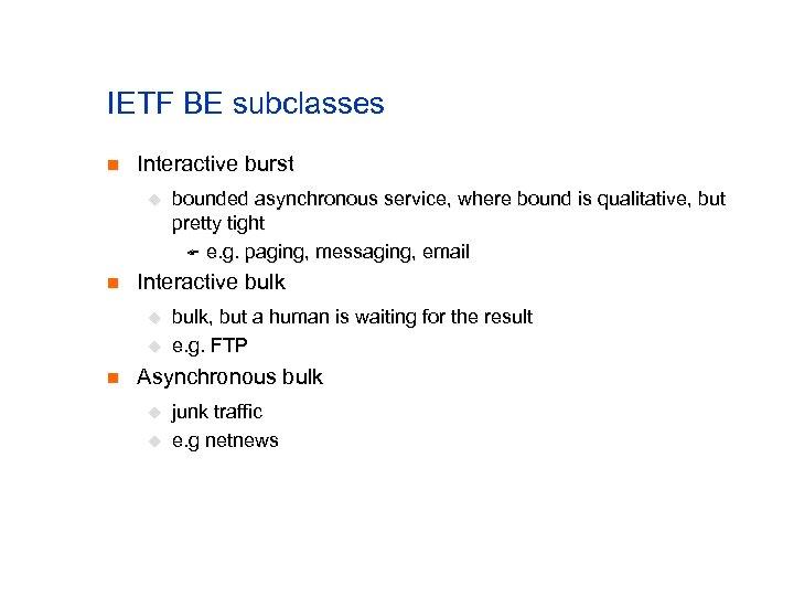 IETF BE subclasses n Interactive burst u n Interactive bulk u u n bounded