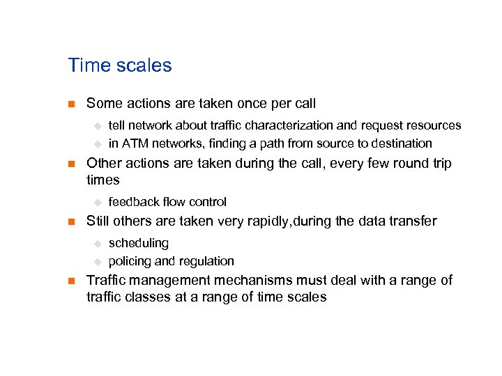 Time scales n Some actions are taken once per call u u n Other
