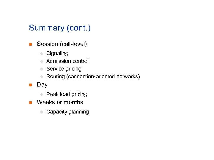 Summary (cont. ) n Session (call-level) u u n Day u n Signaling Admission