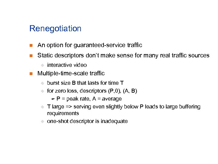 Renegotiation n An option for guaranteed-service traffic n Static descriptors don't make sense for