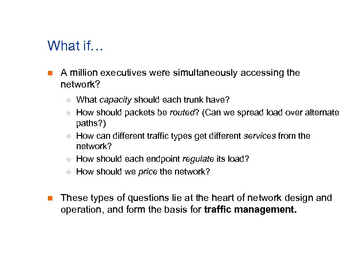 What if… n A million executives were simultaneously accessing the network? u u u