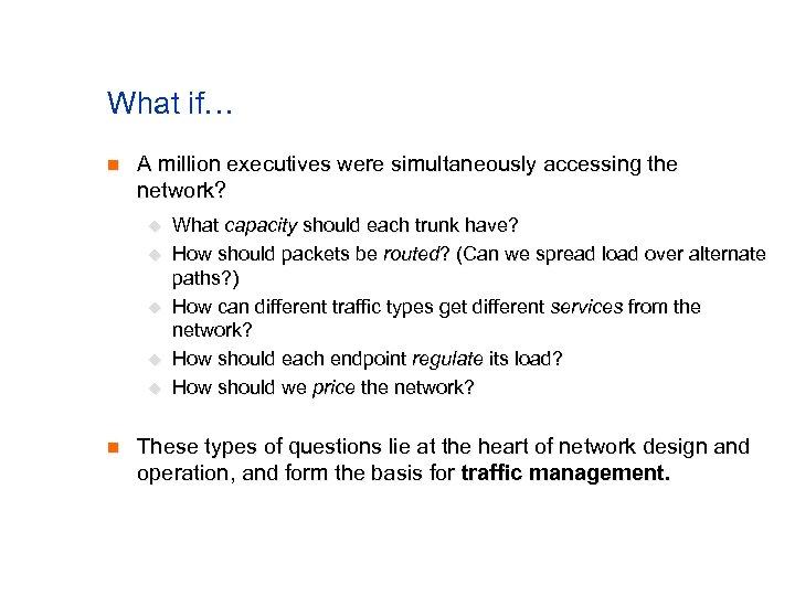 What if… n A million executives were simultaneously accessing the network? u u u