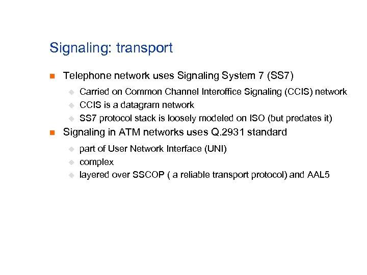Signaling: transport n Telephone network uses Signaling System 7 (SS 7) u u u