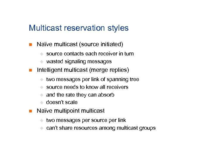 Multicast reservation styles n Naïve multicast (source initiated) u u n Intelligent multicast (merge