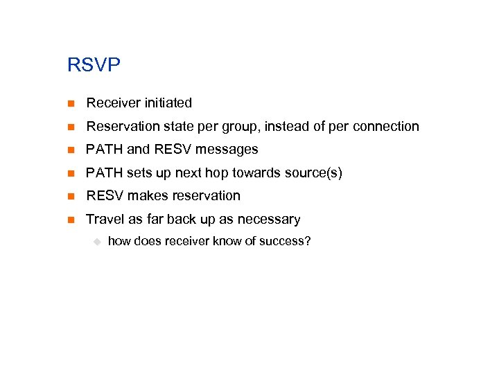 RSVP n Receiver initiated n Reservation state per group, instead of per connection n