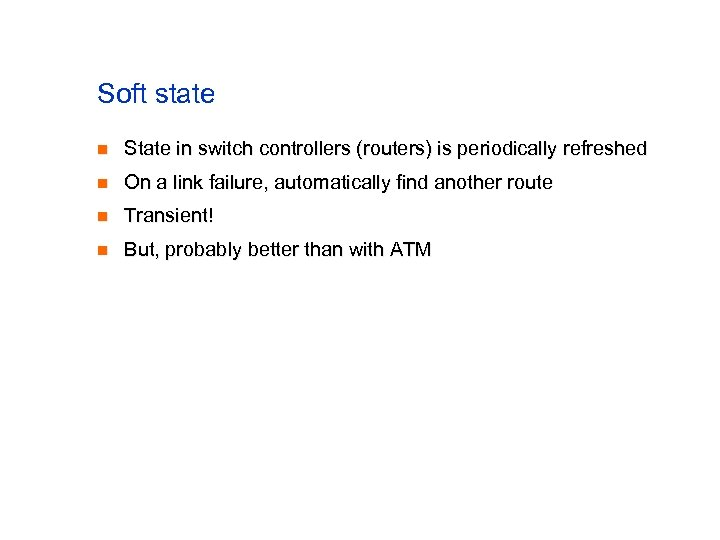 Soft state n State in switch controllers (routers) is periodically refreshed n On a