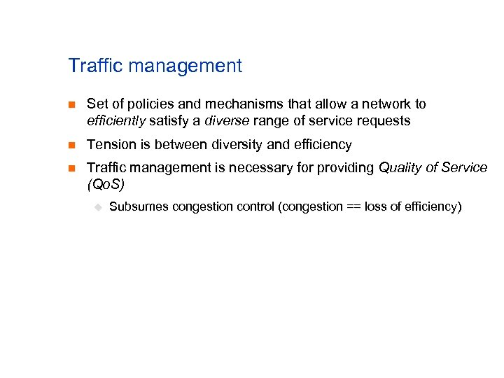 Traffic management n Set of policies and mechanisms that allow a network to efficiently