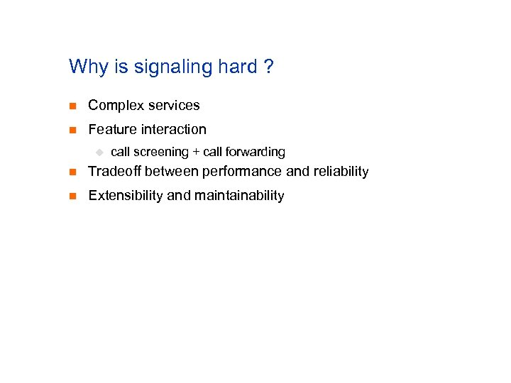 Why is signaling hard ? n Complex services n Feature interaction u call screening