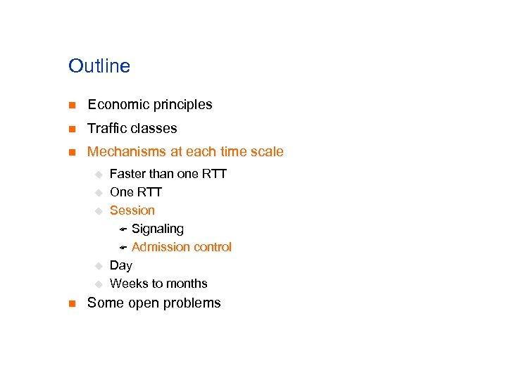Outline n Economic principles n Traffic classes n Mechanisms at each time scale u
