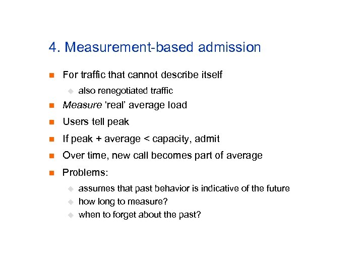 4. Measurement-based admission n For traffic that cannot describe itself u also renegotiated traffic