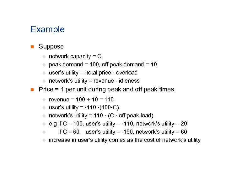 Example n Suppose u u n network capacity = C peak demand = 100,