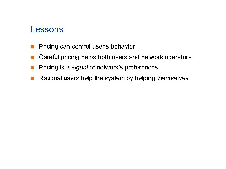 Lessons n Pricing can control user's behavior n Careful pricing helps both users and