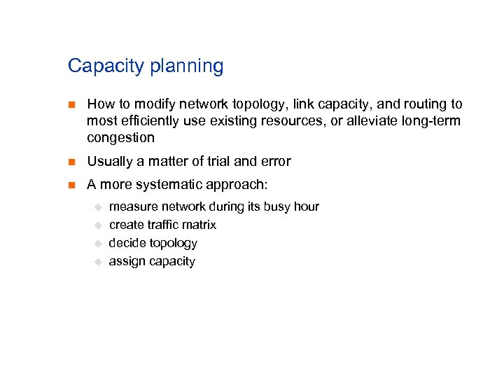 Capacity planning n How to modify network topology, link capacity, and routing to most