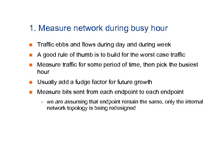 1. Measure network during busy hour n Traffic ebbs and flows during day and