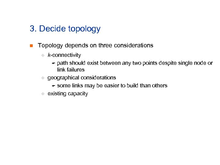 3. Decide topology n Topology depends on three considerations u u u k-connectivity F