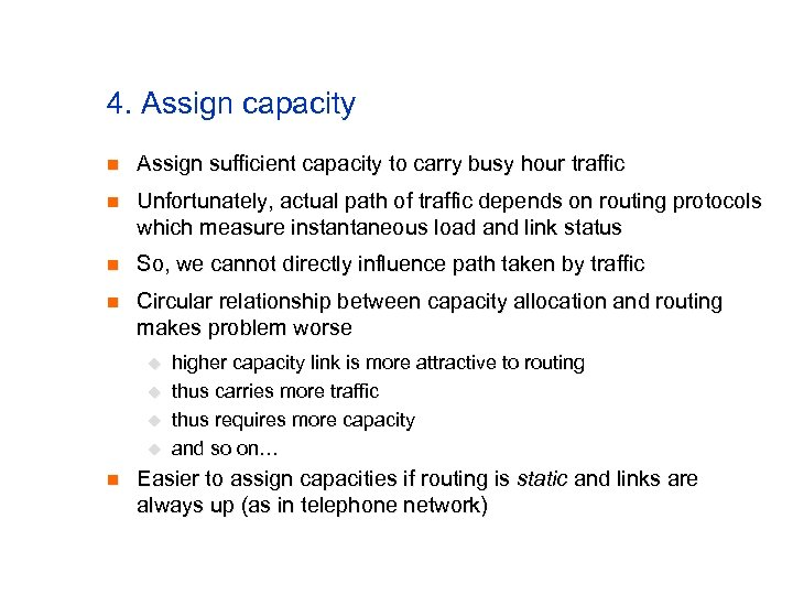 4. Assign capacity n Assign sufficient capacity to carry busy hour traffic n Unfortunately,