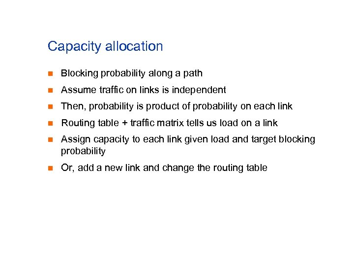 Capacity allocation n Blocking probability along a path n Assume traffic on links is