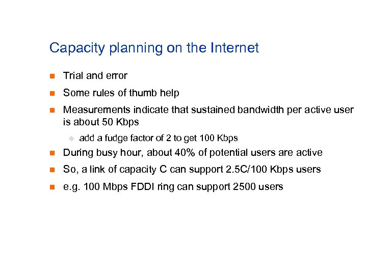 Capacity planning on the Internet n Trial and error n Some rules of thumb