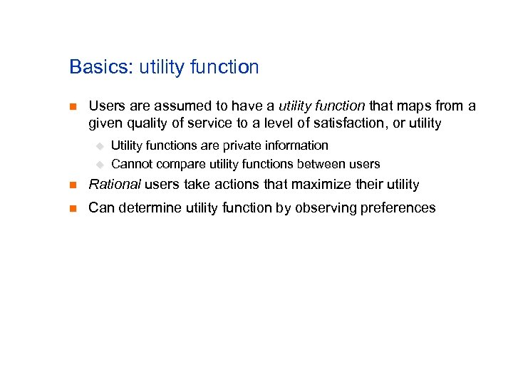 Basics: utility function n Users are assumed to have a utility function that maps