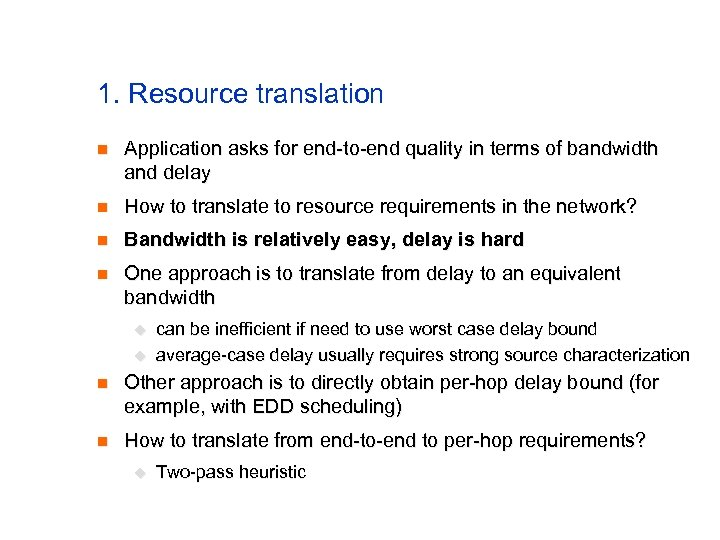 1. Resource translation n Application asks for end-to-end quality in terms of bandwidth and