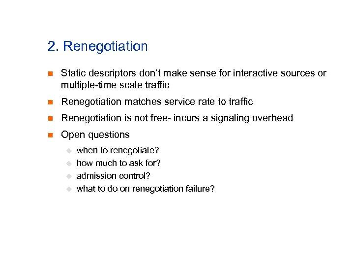2. Renegotiation n Static descriptors don't make sense for interactive sources or multiple-time scale