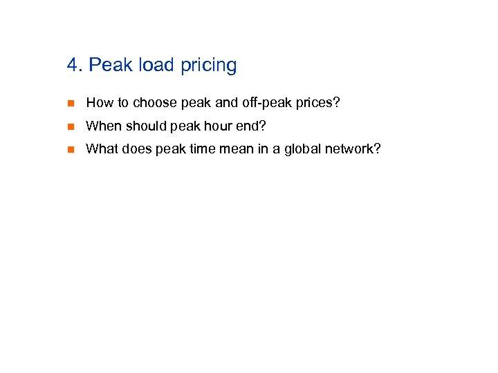 4. Peak load pricing n How to choose peak and off-peak prices? n When
