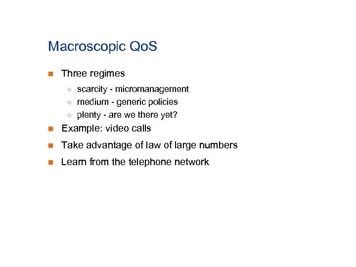 Macroscopic Qo. S n Three regimes u u u scarcity - micromanagement medium -