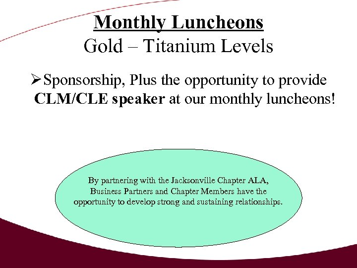 Monthly Luncheons Gold – Titanium Levels Sponsorship, Plus the opportunity to provide CLM/CLE speaker
