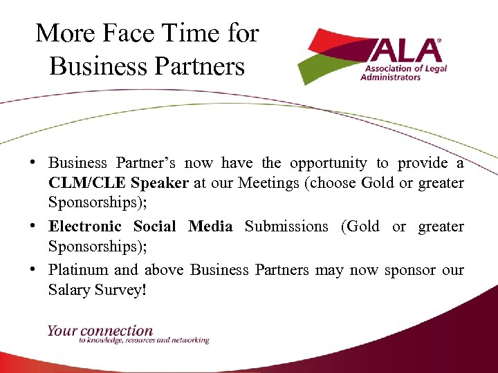 More Face Time for Business Partners • Business Partner's now have the opportunity to