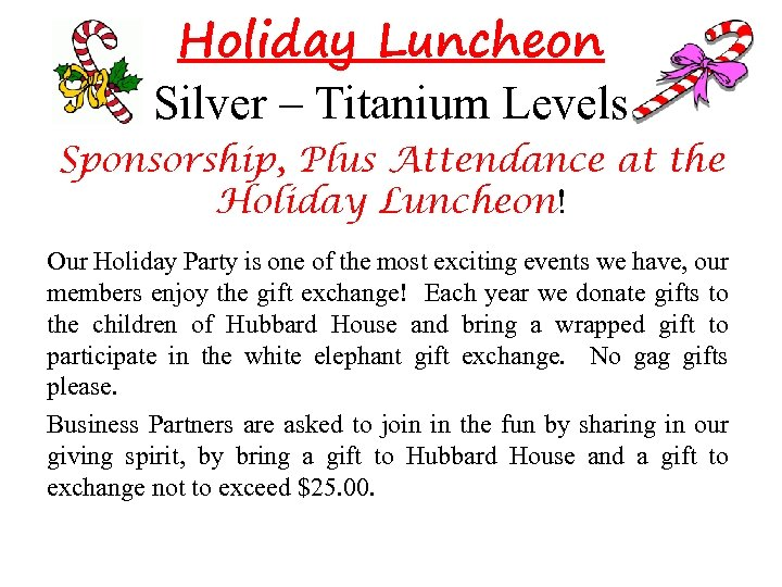 Holiday Luncheon Silver – Titanium Levels Sponsorship, Plus Attendance at the Holiday Luncheon! Our