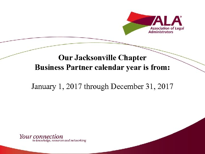 Our Jacksonville Chapter Business Partner calendar year is from: January 1, 2017 through December