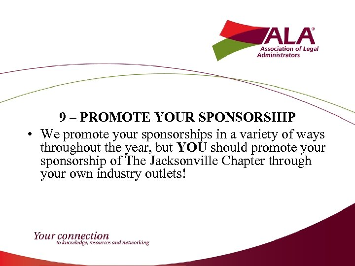 9 – PROMOTE YOUR SPONSORSHIP • We promote your sponsorships in a variety of