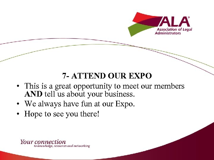 7 - ATTEND OUR EXPO • This is a great opportunity to meet our