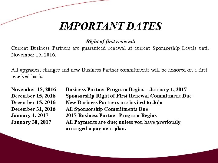 IMPORTANT DATES Right of first renewal: Current Business Partners are guaranteed renewal at current