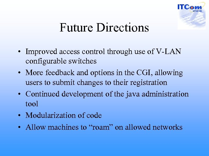 Future Directions • Improved access control through use of V-LAN configurable switches • More
