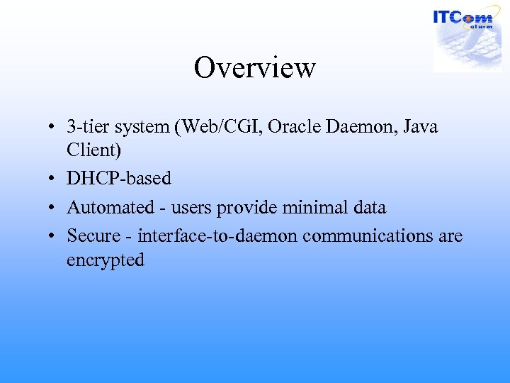 Overview • 3 -tier system (Web/CGI, Oracle Daemon, Java Client) • DHCP-based • Automated