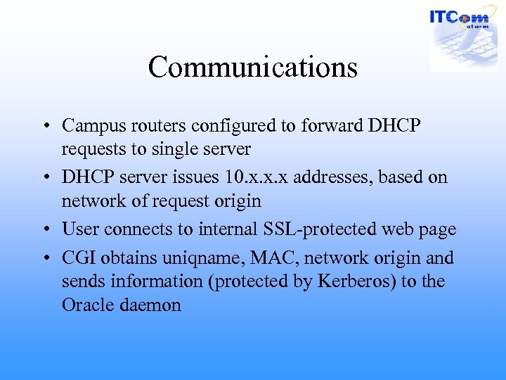 Communications • Campus routers configured to forward DHCP requests to single server • DHCP