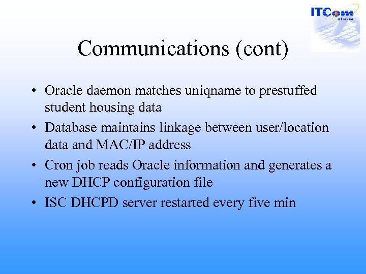 Communications (cont) • Oracle daemon matches uniqname to prestuffed student housing data • Database