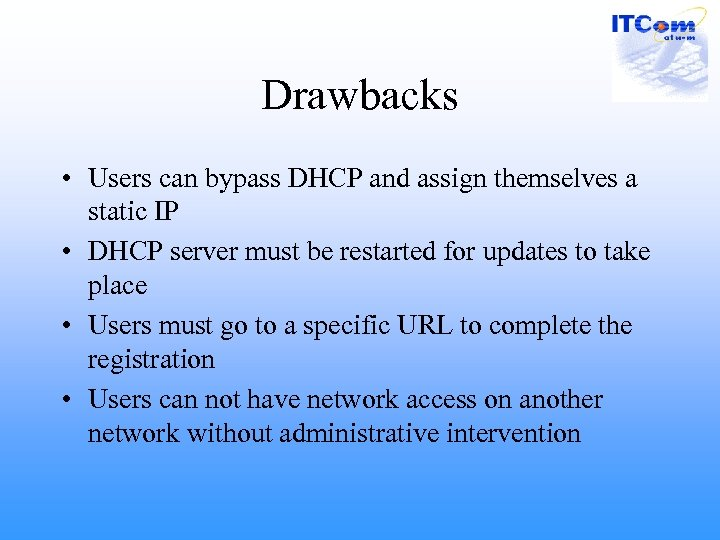Drawbacks • Users can bypass DHCP and assign themselves a static IP • DHCP