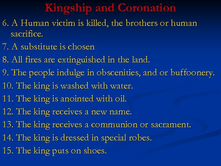 Kingship and Coronation 6. A Human victim is killed, the brothers or human sacrifice.